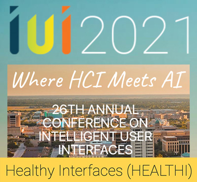1st Workshop on Healthy Interfaces (HEALTHI), collocated with the 26th ACM Annual Conference on Intelligent User Interfaces (IUI) – Where HCI meets AI, Virtually Hosted by Texas A&M University, April 13-17, 2021